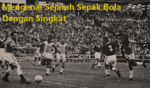Mengenal Sejarah Sepak Bola Dengan Singkat